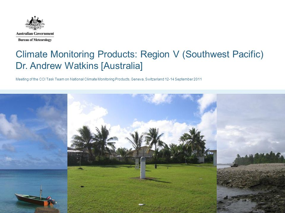 Climate Monitoring Products: Region V (Southwest Pacific) Dr.
