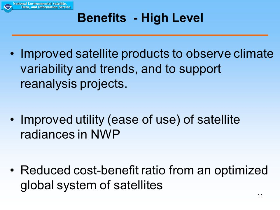 11 Benefits - High Level Improved satellite products to observe climate variability and trends, and to support reanalysis projects.