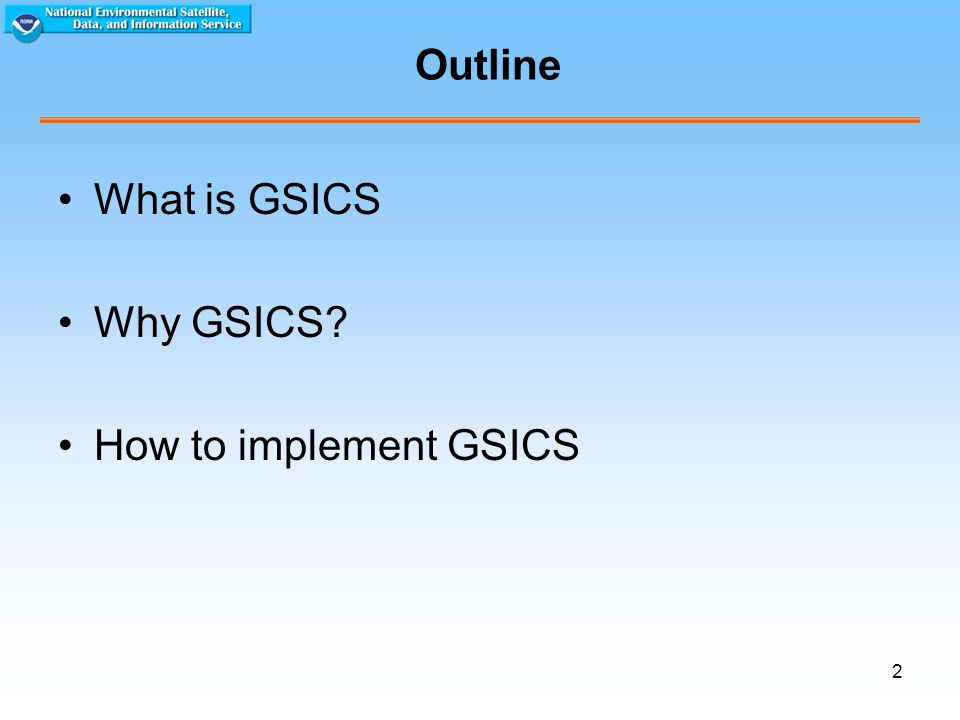 2 Outline What is GSICS Why GSICS How to implement GSICS
