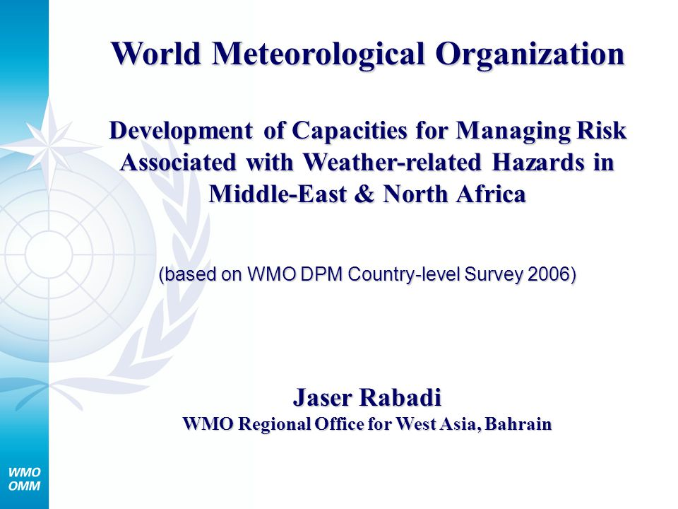Global Survey of Scientific and Technical Capacities in Support of Disaster Risk Reduction 187 National Meteorological and Hydrological Services were Surveyed to Identify: 1.The hydrometeorological hazards affecting their countries 2.Their involvement and role in national organizational and governance structures for disaster risk reduction 3.Their capacities to deliver products and services to support disaster risk reduction 4.Major gaps and needs related to their capacities