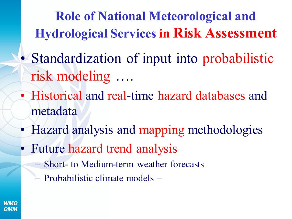 Role of National Meteorological and Hydrological Services in Risk Assessment Standardization of input into probabilistic risk modeling …. Historical a