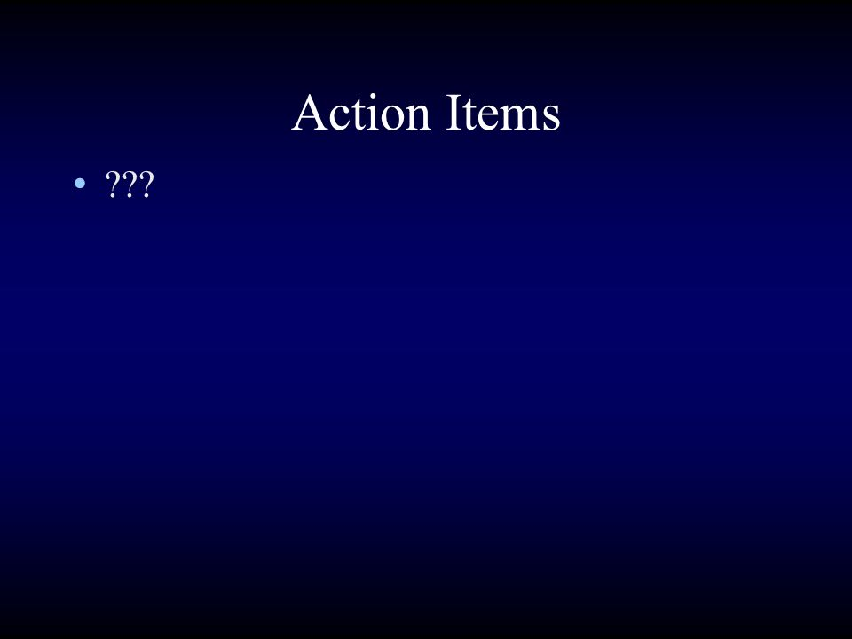 Action Items ???