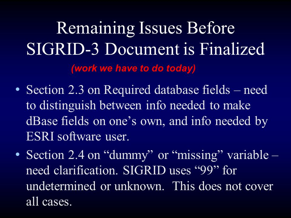 Remaining Issues Before SIGRID-3 Document is Finalized Section 2.3 on Required database fields – need to distinguish between info needed to make dBase
