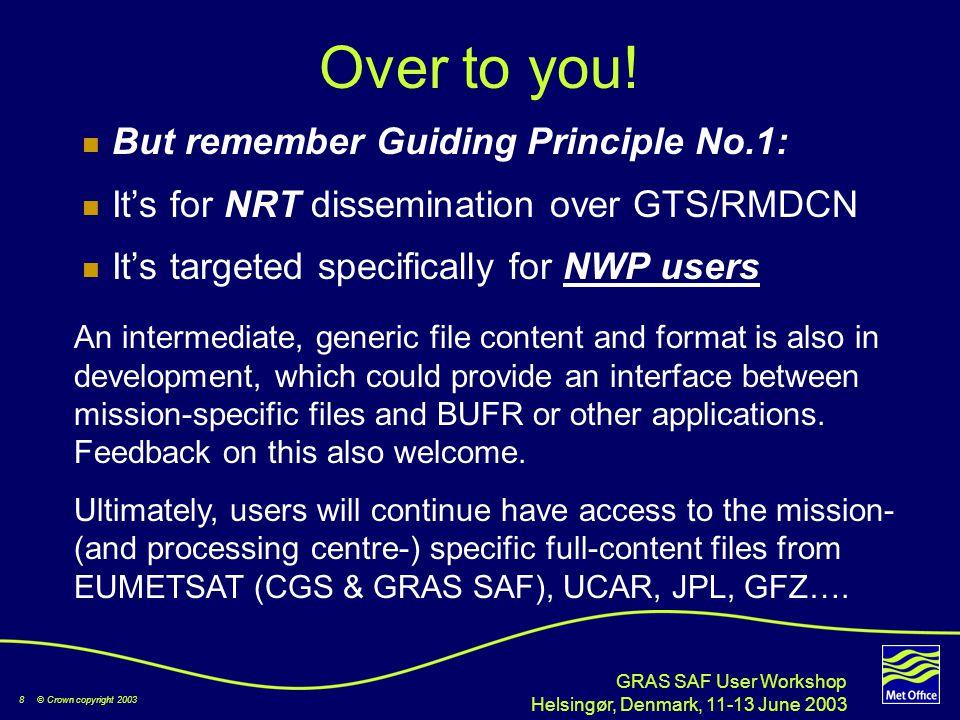 GRAS SAF User Workshop Helsingør, Denmark, 11-13 June 2003 8 © Crown copyright 2003 Over to you.
