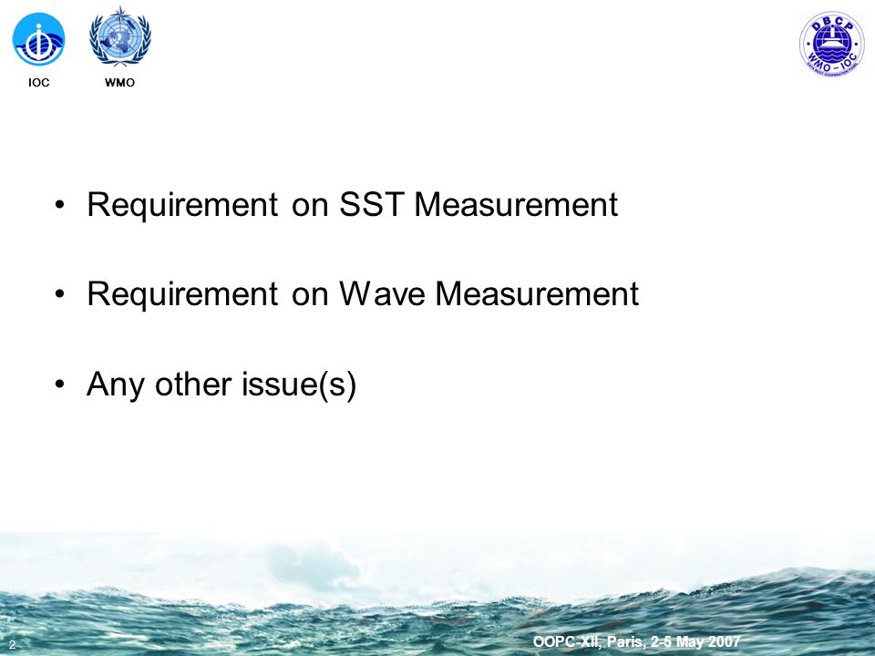 WMOIOC 3 OOPC-XII, Paris, 2-5 May 2007 Requirement on SST Measurement DBCP Data Users and Technology Workshop (27-28 March 2006, Reading) Requirements expressed for drifter SST –Predicting AT, RH, through satellite SST and wind –SST analysis (e.g.