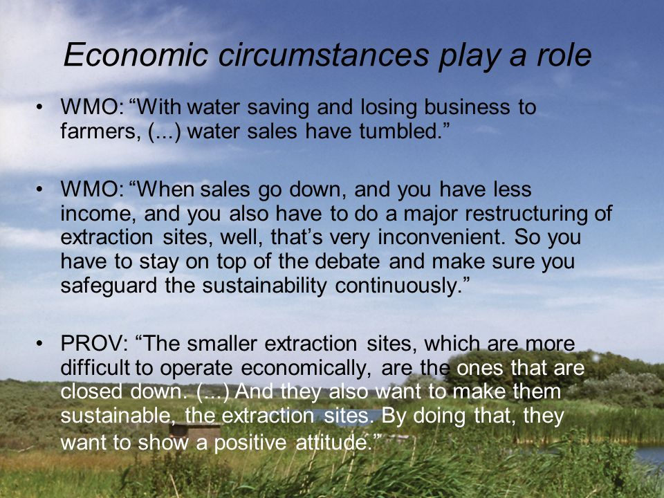 "Economic circumstances play a role WMO: ""With water saving and losing business to farmers, (...) water sales have tumbled."" WMO: ""When sales go down,"