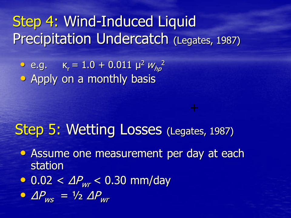 + Step 4: Wind-Induced Liquid Precipitation Undercatch (Legates, 1987) e.g.