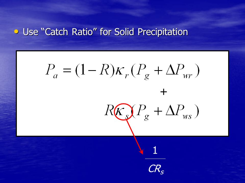 + 1 CR s Use Catch Ratio for Solid Precipitation Use Catch Ratio for Solid Precipitation