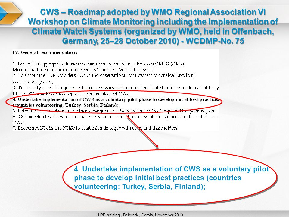 LRF training, Belgrade, Serbia, November 2013 CWS – Roadmap adopted by WMO Regional Association VI Workshop on Climate Monitoring including the Implementation of Climate Watch Systems (organized by WMO, held in Offenbach, Germany, 25–28 October 2010) - WCDMP-No.