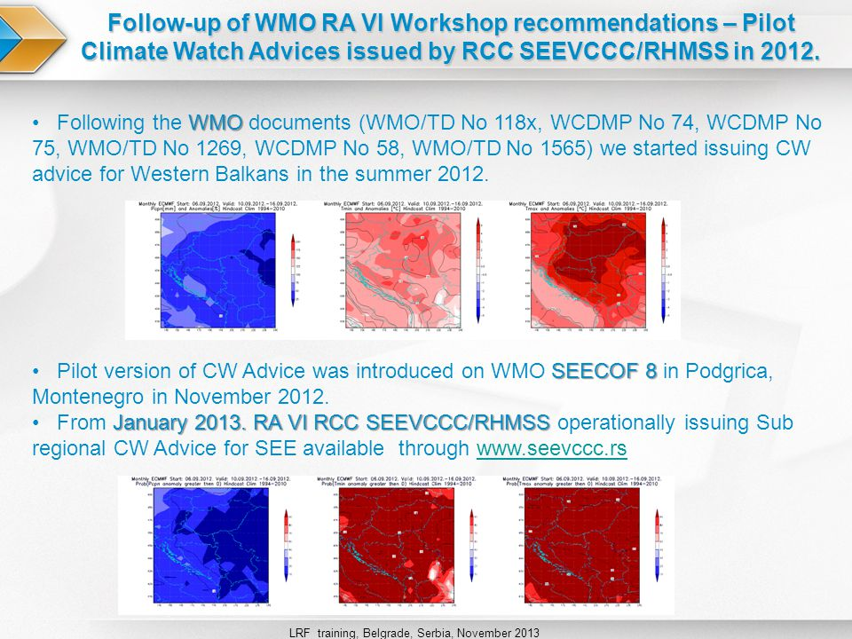 WMO Following the WMO documents (WMO/TD No 118x, WCDMP No 74, WCDMP No 75, WMO/TD No 1269, WCDMP No 58, WMO/TD No 1565) we started issuing CW advice for Western Balkans in the summer 2012.