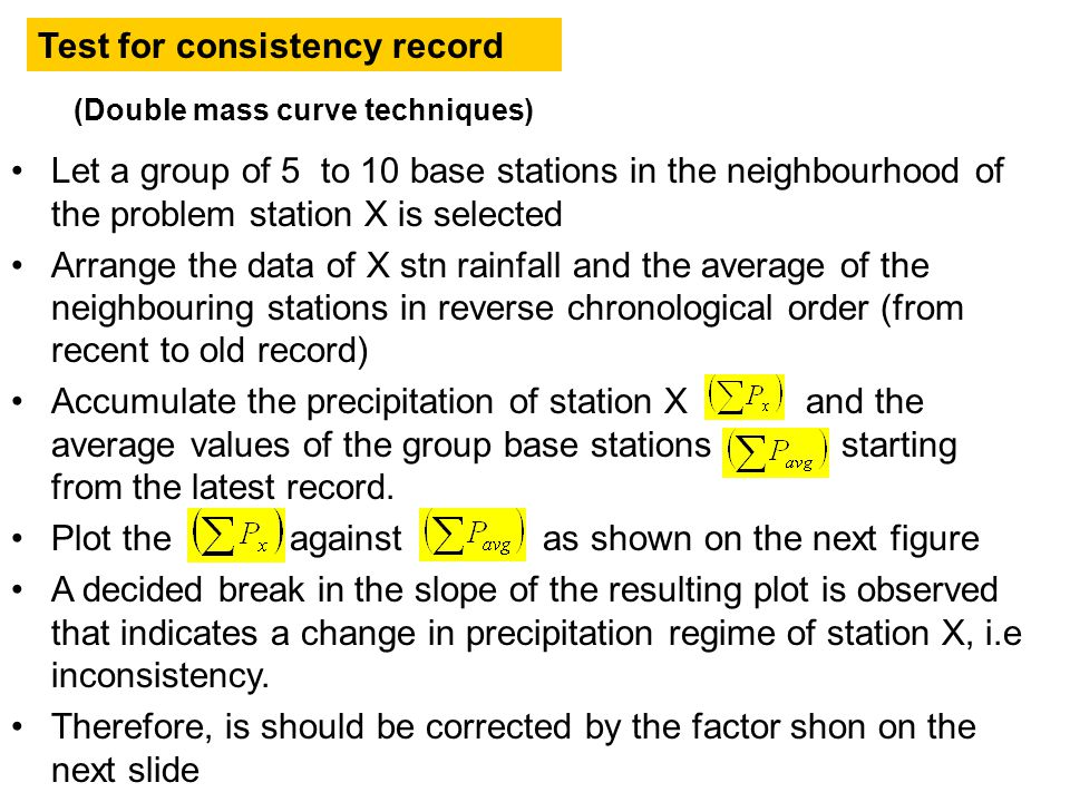 Let a group of 5 to 10 base stations in the neighbourhood of the problem station X is selected Arrange the data of X stn rainfall and the average of t