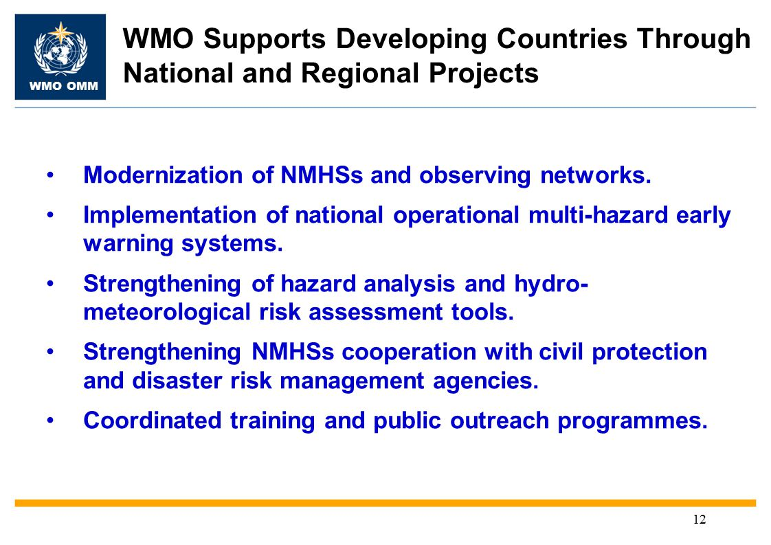 WMO OMM 12 WMO Supports Developing Countries Through National and Regional Projects Modernization of NMHSs and observing networks.