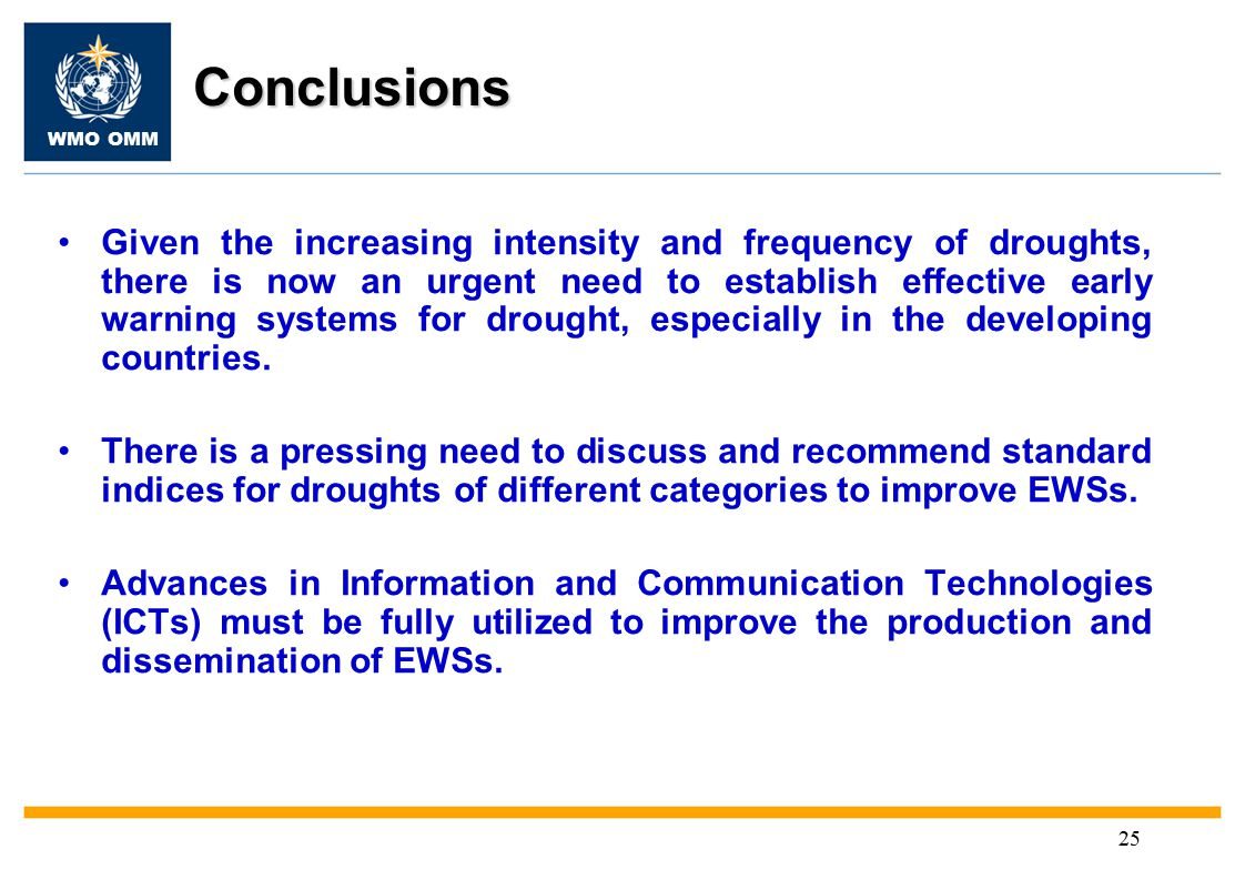 WMO OMM 25 Conclusions Given the increasing intensity and frequency of droughts, there is now an urgent need to establish effective early warning systems for drought, especially in the developing countries.