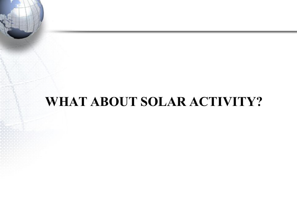 WHAT ABOUT SOLAR ACTIVITY?