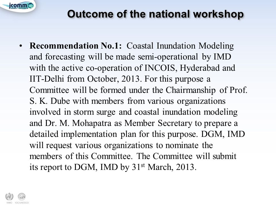 Outcome of the national workshop Recommendation No.1: Coastal Inundation Modeling and forecasting will be made semi-operational by IMD with the active