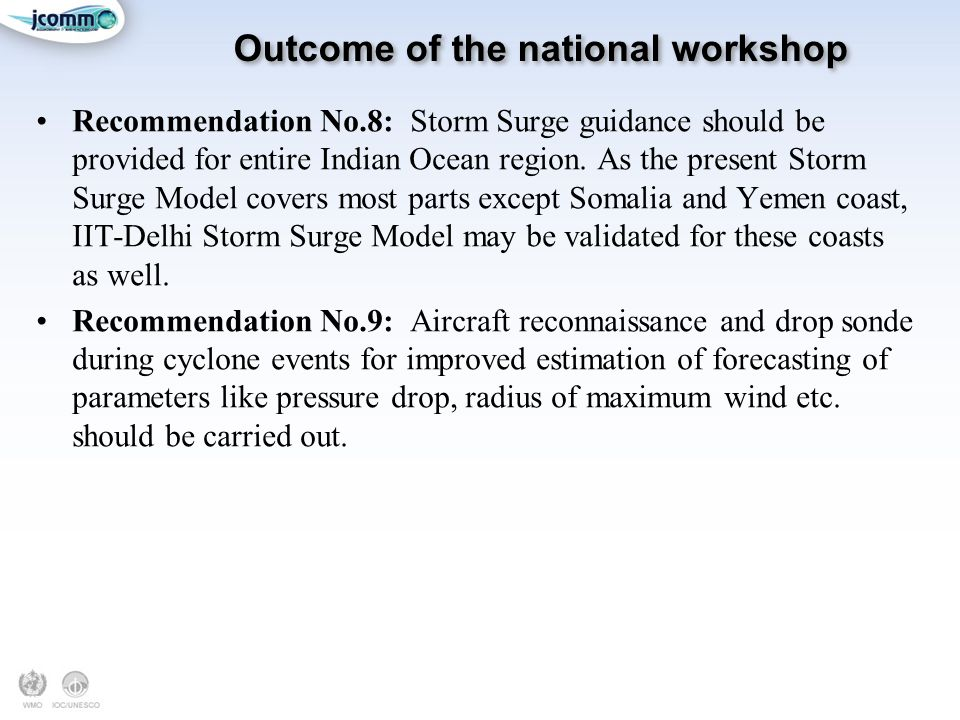 Outcome of the national workshop Recommendation No.8: Storm Surge guidance should be provided for entire Indian Ocean region. As the present Storm Sur