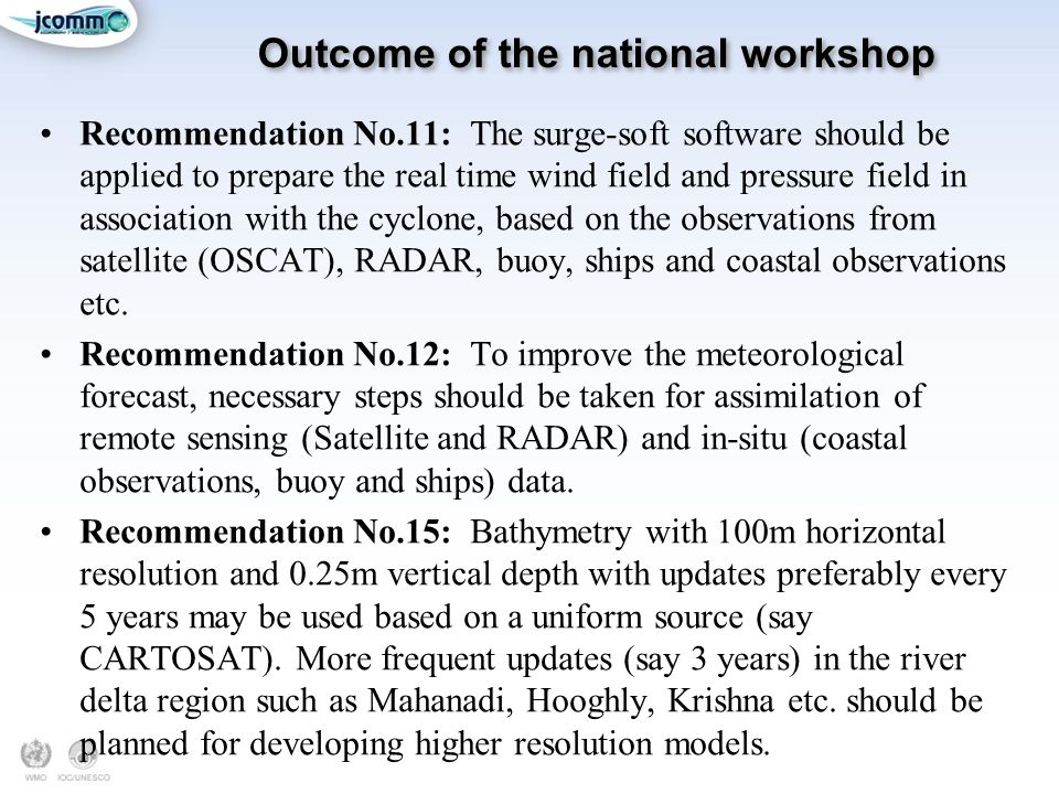 Outcome of the national workshop Recommendation No.11: The surge-soft software should be applied to prepare the real time wind field and pressure field in association with the cyclone, based on the observations from satellite (OSCAT), RADAR, buoy, ships and coastal observations etc.