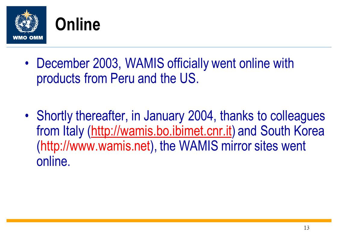 WMO OMM 13 December 2003, WAMIS officially went online with products from Peru and the US.