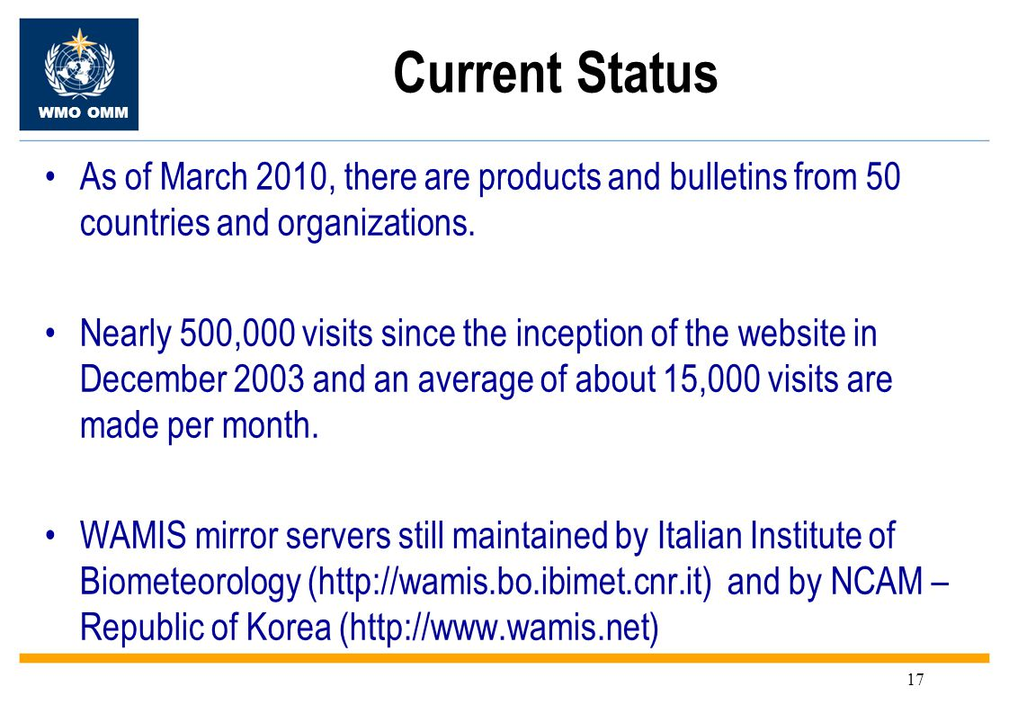 WMO OMM 17 Current Status As of March 2010, there are products and bulletins from 50 countries and organizations.