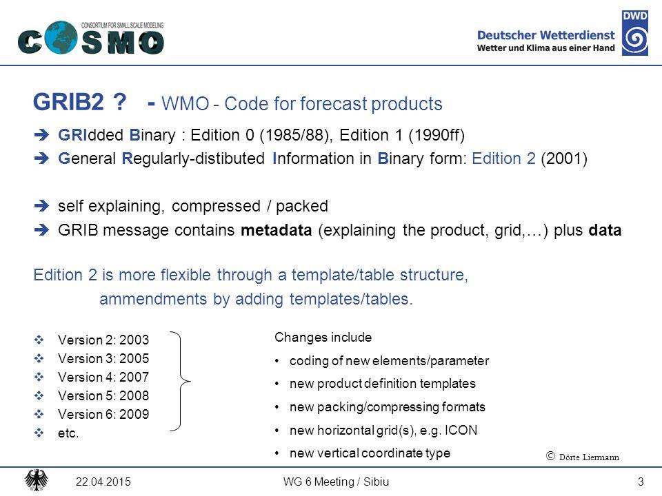 Deutscher Wetterdienst GRIB2 ? - WMO - Code for forecast products  GRIdded Binary : Edition 0 (1985/88), Edition 1 (1990ff)  General Regularly-disti