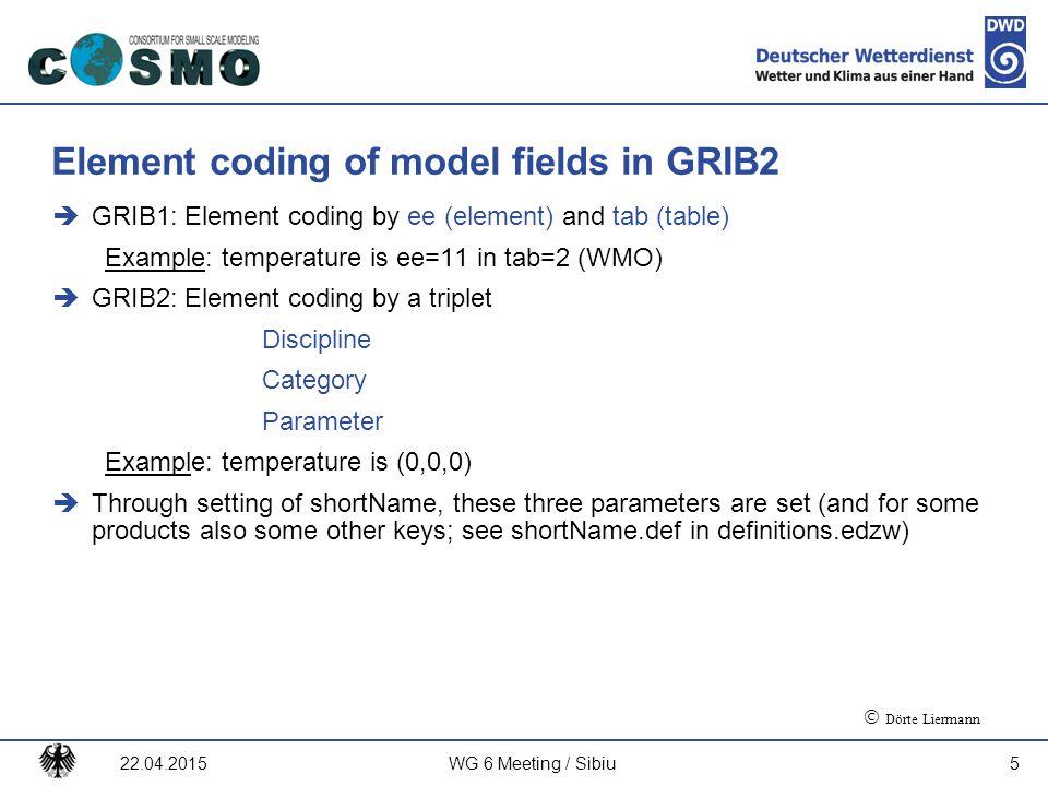 Deutscher Wetterdienst Element coding of model fields in GRIB2  GRIB1: Element coding by ee (element) and tab (table) Example: temperature is ee=11 i