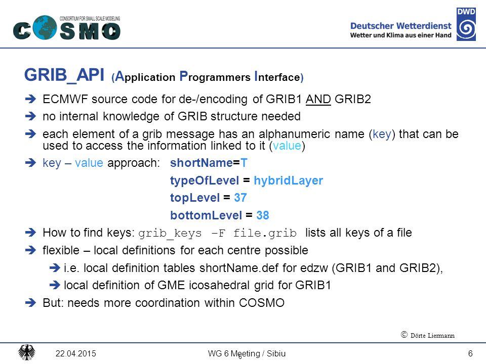 Deutscher Wetterdienst GRIB_API ( A pplication P rogrammers I nterface)  ECMWF source code for de-/encoding of GRIB1 AND GRIB2  no internal knowledg
