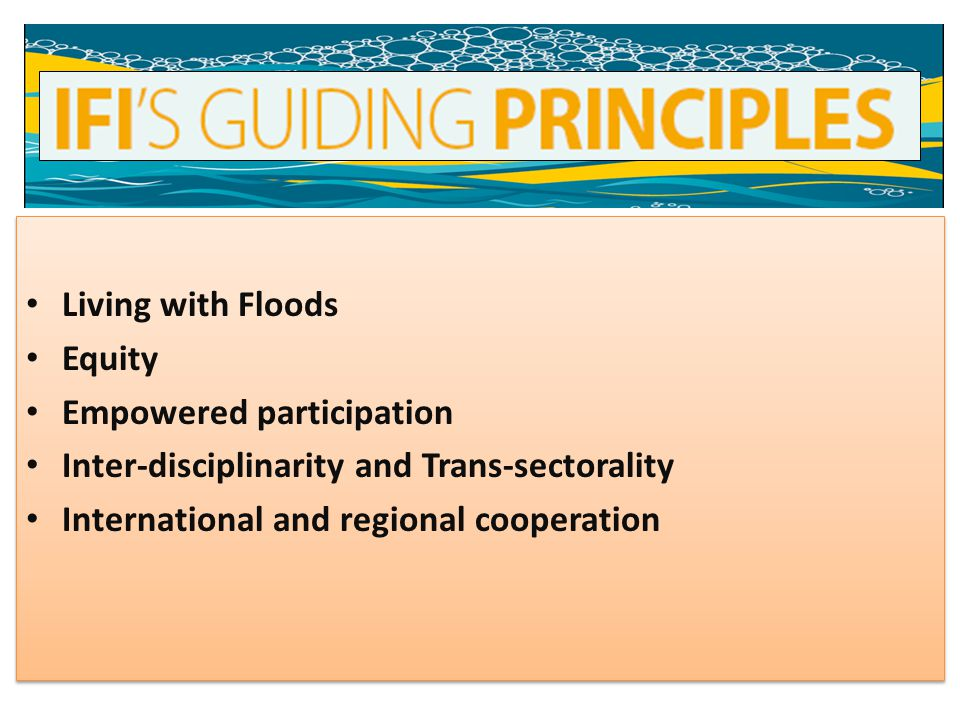 Living with Floods Equity Empowered participation Inter-disciplinarity and Trans-sectorality International and regional cooperation Living with Floods Equity Empowered participation Inter-disciplinarity and Trans-sectorality International and regional cooperation