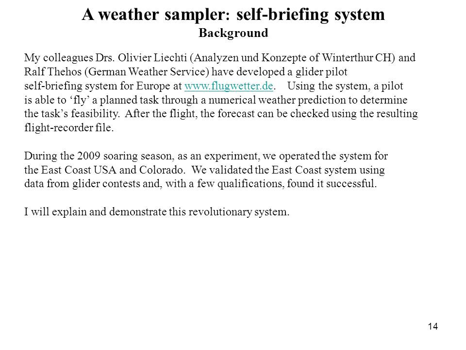 14 A weather sampler : self-briefing system Background My colleagues Drs.