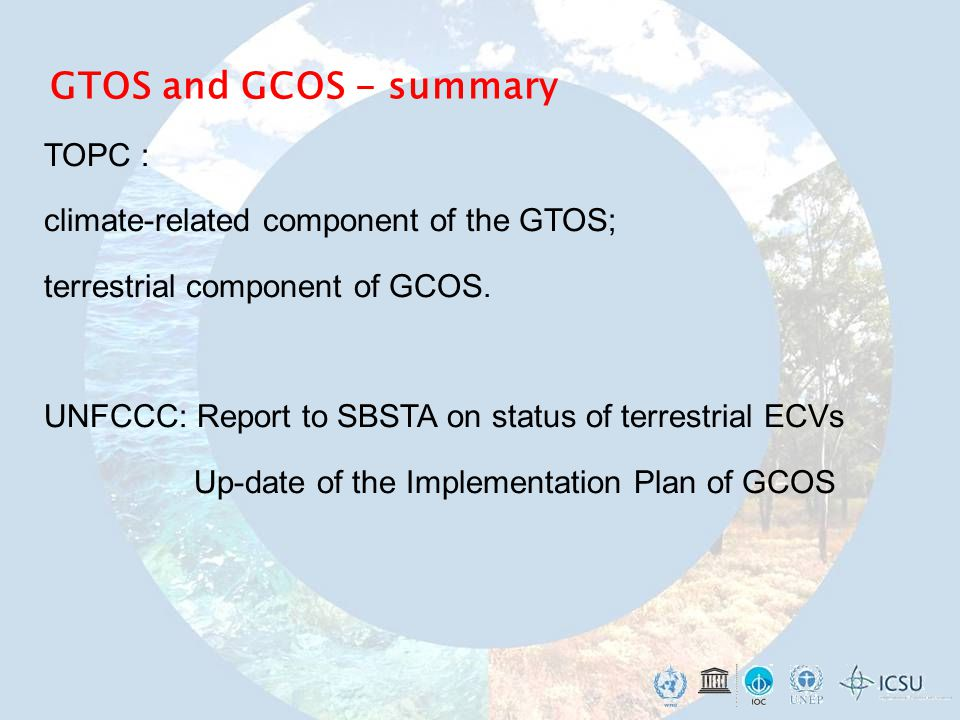 GTOS and GCOS - summary TOPC : climate-related component of the GTOS; terrestrial component of GCOS.