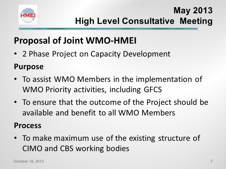 Two Phases Project on Capacity Development Phase I Development of Tender Specifications Benefits Improved and more consistent tender specifications Systems less expensive providing data of a known quality Effective relationship between vendors, NMHS's and related agencies 8October 16, 2013