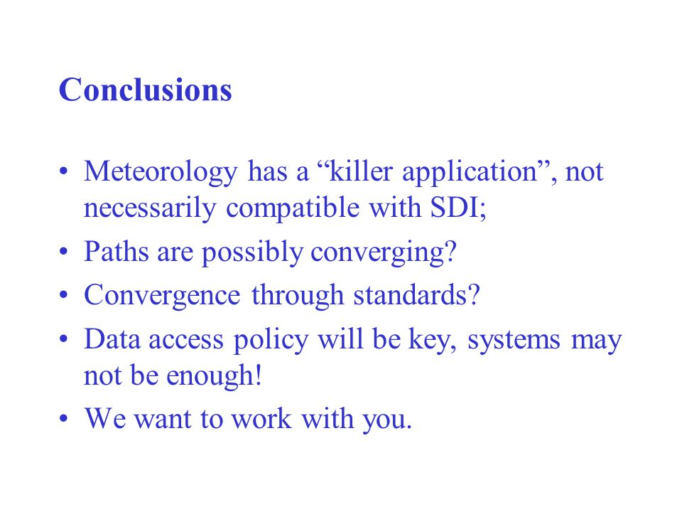 Conclusions Meteorology has a killer application , not necessarily compatible with SDI; Paths are possibly converging.