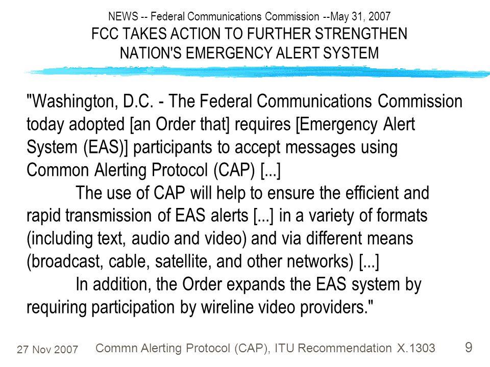27 Nov 2007 Commn Alerting Protocol (CAP), ITU Recommendation X.1303 9 Washington, D.C.
