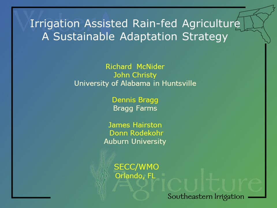 Irrigation Assisted Rain-fed Agriculture A Sustainable Adaptation Strategy Richard McNider John Christy University of Alabama in Huntsville Dennis Bra