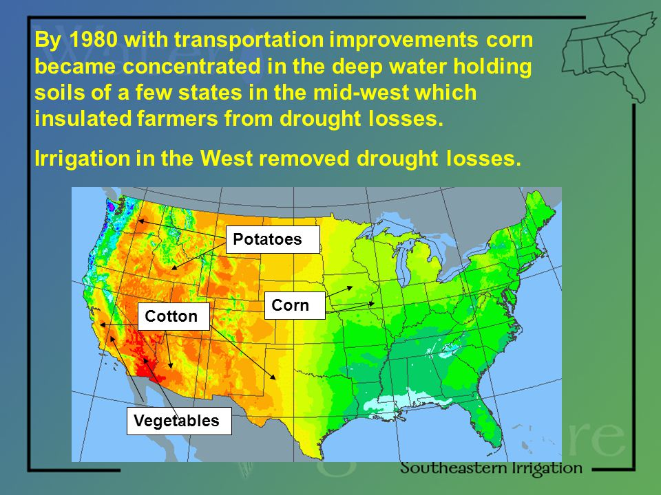 By 1980 with transportation improvements corn became concentrated in the deep water holding soils of a few states in the mid-west which insulated farm