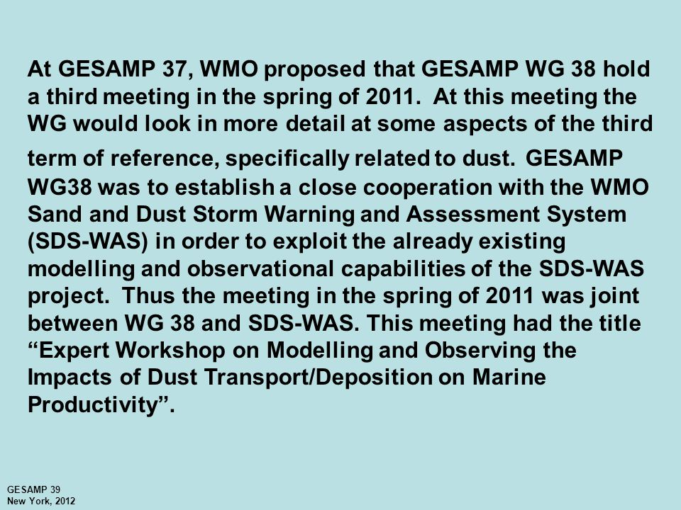 At GESAMP 37, WMO proposed that GESAMP WG 38 hold a third meeting in the spring of 2011.