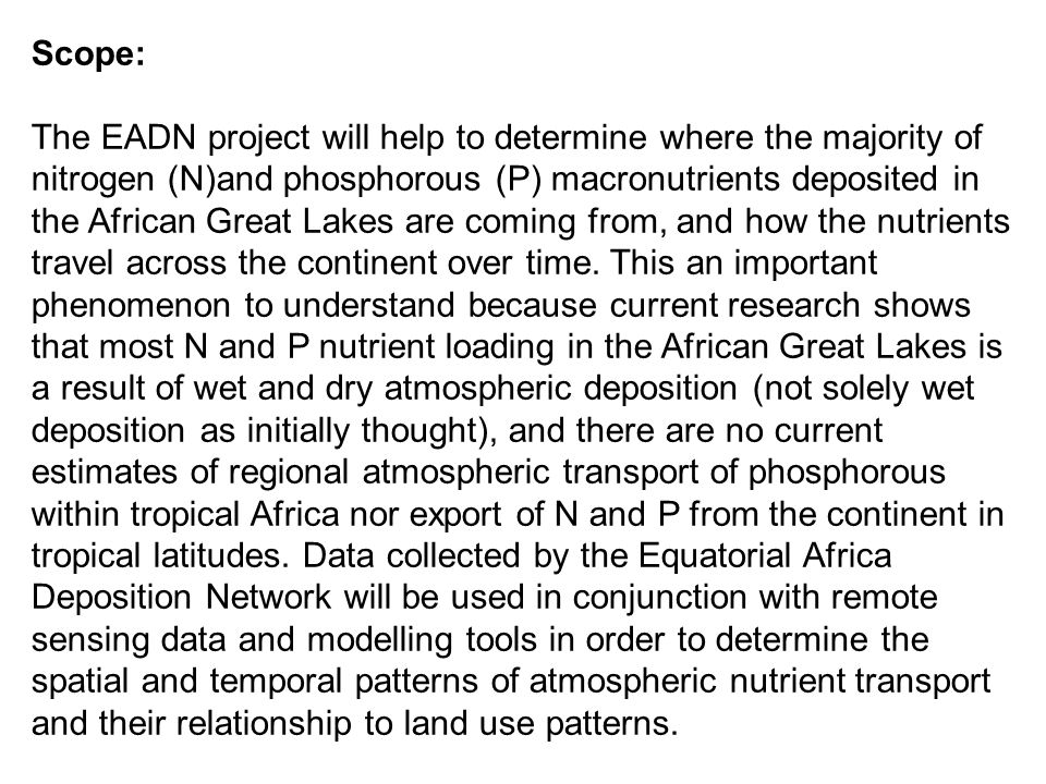 Scope: The EADN project will help to determine where the majority of nitrogen (N)and phosphorous (P) macronutrients deposited in the African Great Lakes are coming from, and how the nutrients travel across the continent over time.