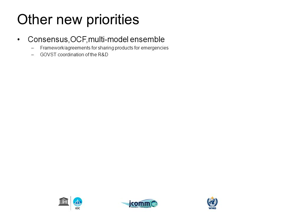 Other new priorities Consensus,OCF,multi-model ensemble –Framework/agreements for sharing products for emergencies –GOVST coordination of the R&D