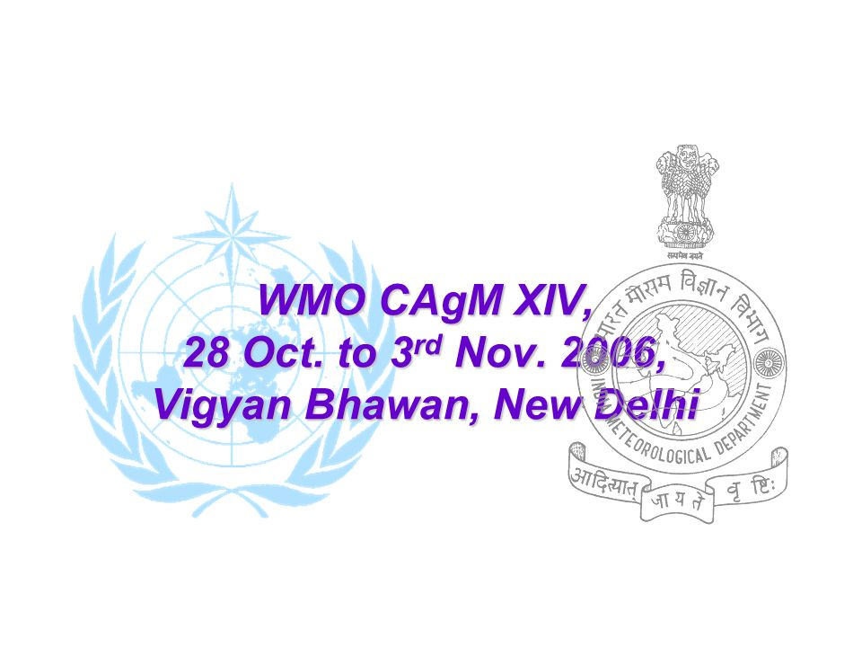 WMO CAgM XIV, 28 Oct. to 3 rd Nov. 2006, Vigyan Bhawan, New Delhi