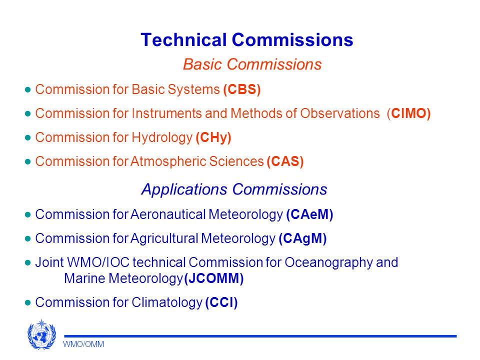 Technical Commissions Basic Commissions  Commission for Basic Systems (CBS)  Commission for Instruments and Methods of Observations (CIMO)  Commiss