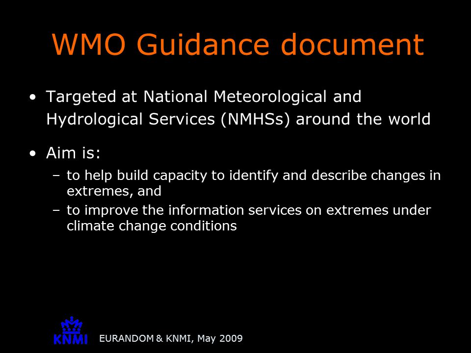 EURANDOM & KNMI, May 2009 Targeted at National Meteorological and Hydrological Services (NMHSs) around the world Aim is: –to help build capacity to id