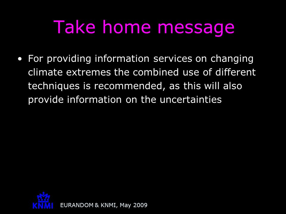 EURANDOM & KNMI, May 2009 For providing information services on changing climate extremes the combined use of different techniques is recommended, as
