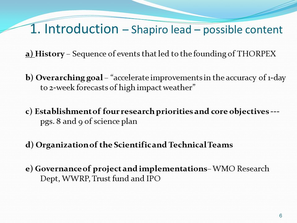 """1. Introduction – Shapiro lead – possible content a) History – Sequence of events that led to the founding of THORPEX b) Overarching goal – """"accelerat"""
