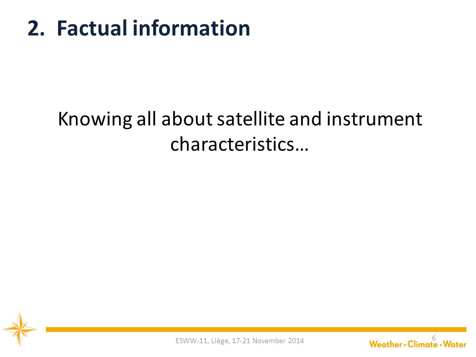 Knowing all about satellite and instrument characteristics… 2.