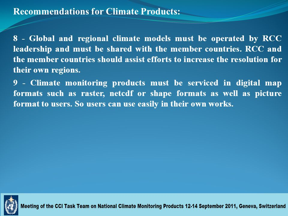 Recommendations for Climate Products: 8 - Global and regional climate models must be operated by RCC leadership and must be shared with the member countries.
