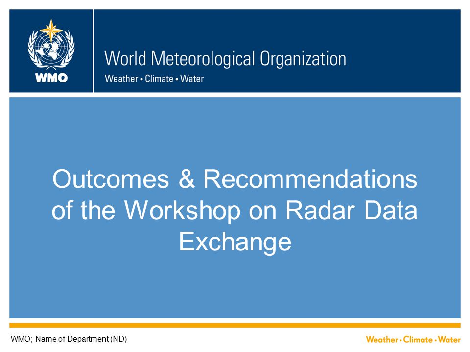 WMO Outcomes & Recommendations of the Workshop on Radar Data Exchange WMO; Name of Department (ND)
