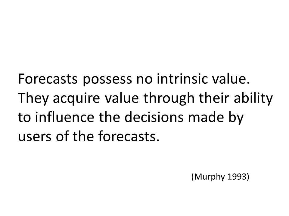 Attributes of good probabilistic forecasts (Murphy 1993) Resolution Does the outcome change when the forecast changes.
