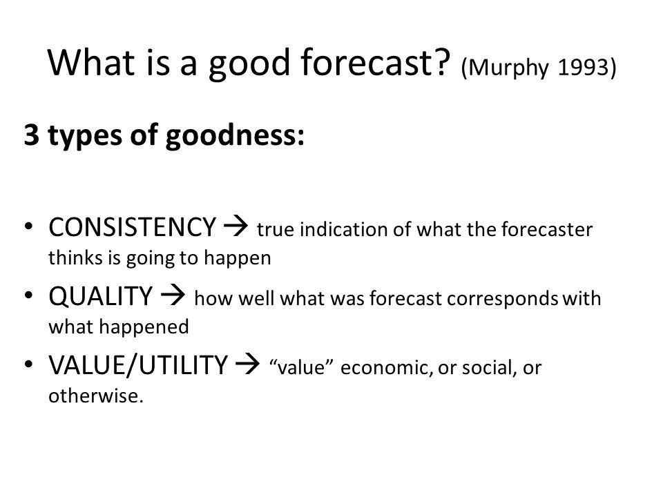 Probabilistic forecasts and forecast quality A forecaster says there is a 100% chance of rain tomorrow  It rains  Very good forecast.
