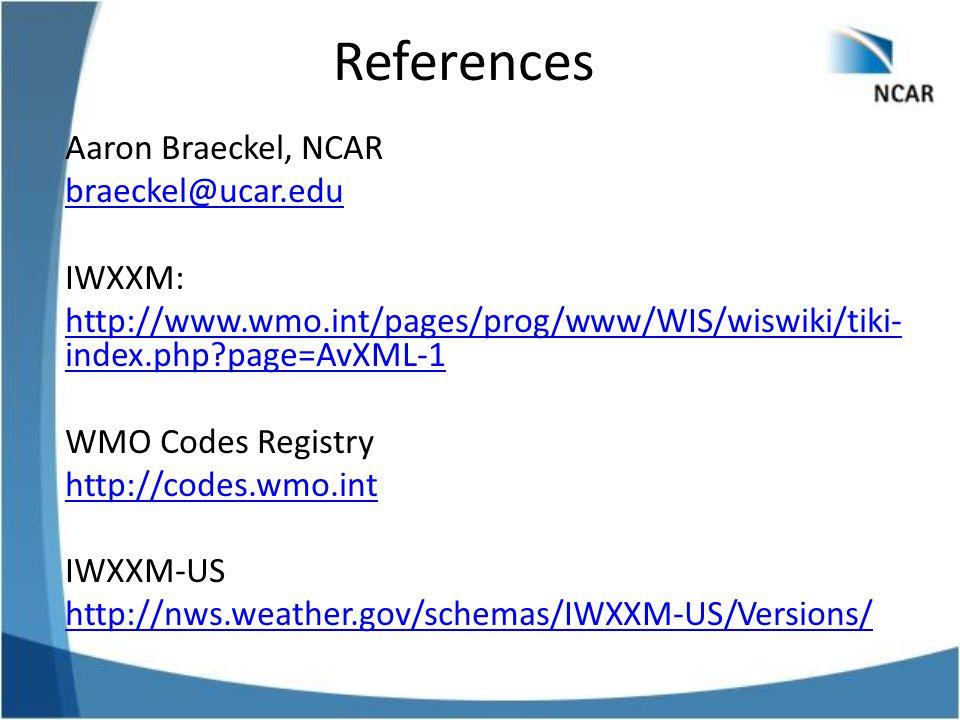 Aaron Braeckel, NCAR braeckel@ucar.edu IWXXM: http://www.wmo.int/pages/prog/www/WIS/wiswiki/tiki- index.php?page=AvXML-1 WMO Codes Registry http://cod