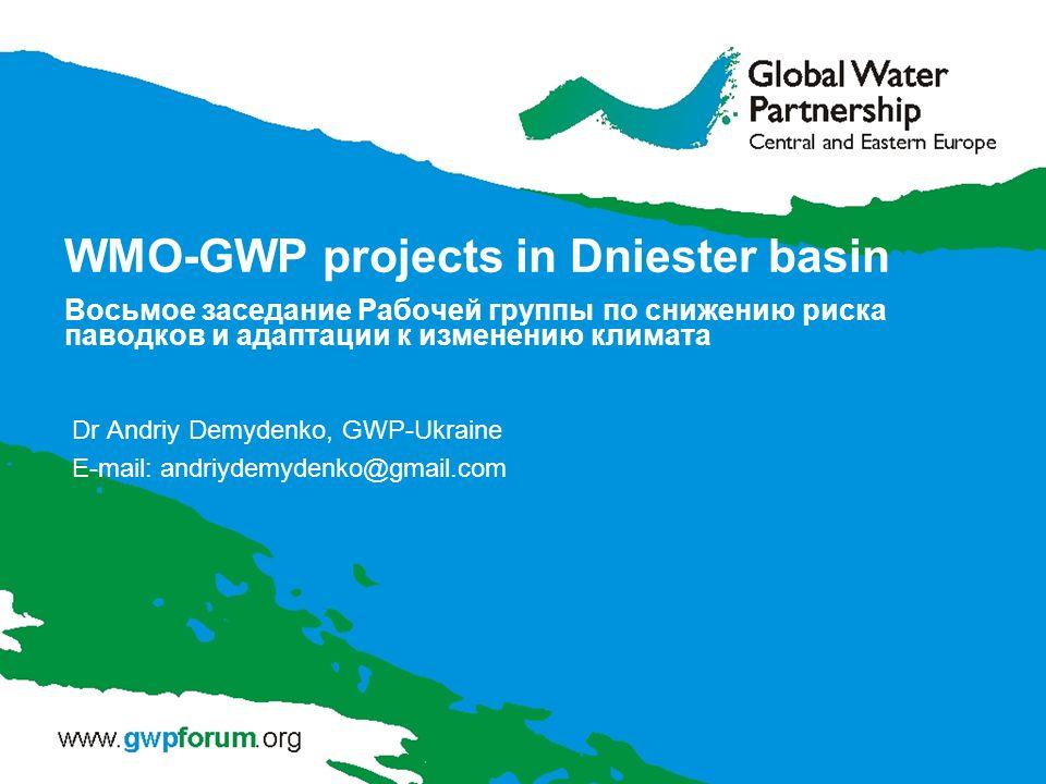 WMO-GWP projects in Dniester basin Восьмое заседание Рабочей группы по снижению риска паводков и адаптации к изменению климата Dr Andriy Demydenko, GWP-Ukraine E-mail: andriydemydenko@gmail.com