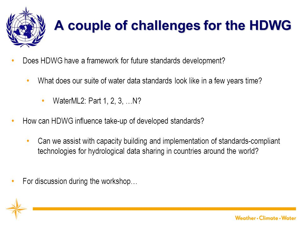 A couple of challenges for the HDWG Does HDWG have a framework for future standards development.